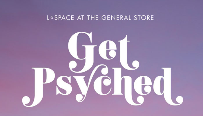 L*Space at the General Store: Get Psyched…